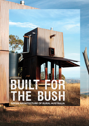 Built for the Bush: Green architecture of rural Australia - Museum ...